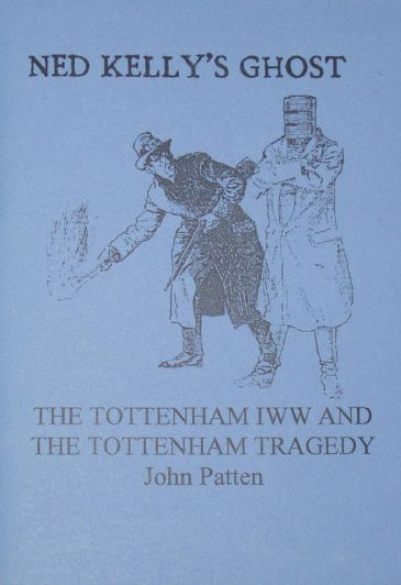 Ned Kelly's Ghost - The Tottenham IWW and the Tottenham Tragedy